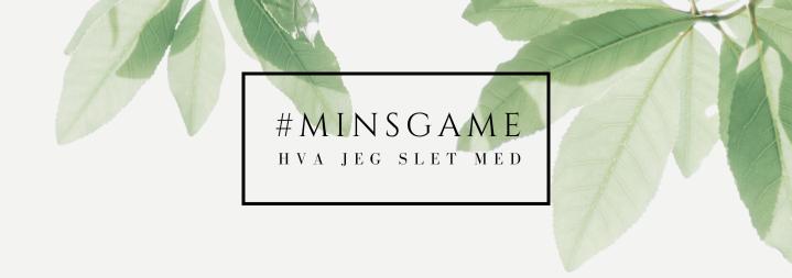 #MINSGAME: Hva jeg slet mest med å kvitte megmed